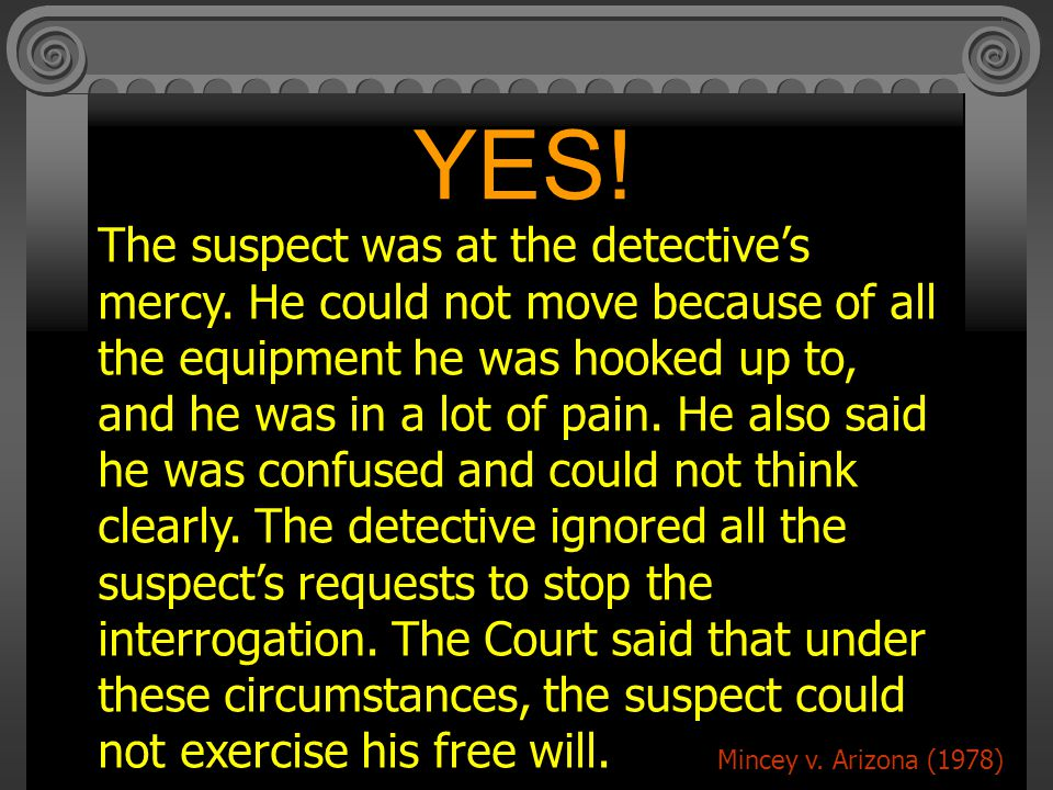 YES.The suspect was at the detective's mercy.