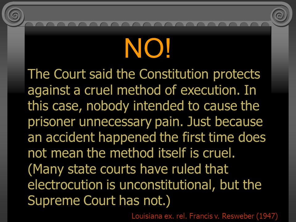 NO.The Court said the Constitution protects against a cruel method of execution.