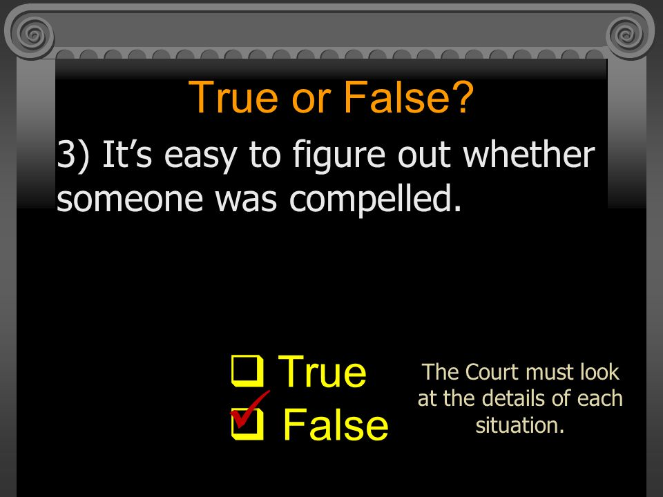 True or False.3) It's easy to figure out whether someone was compelled.