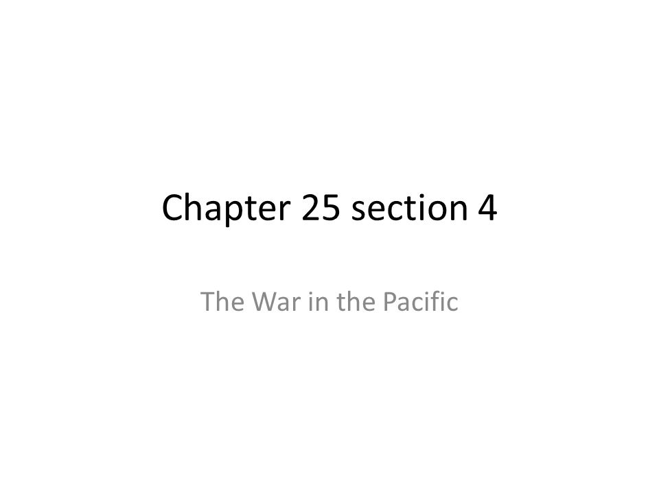 Chapter 25 section 4 The War in the Pacific