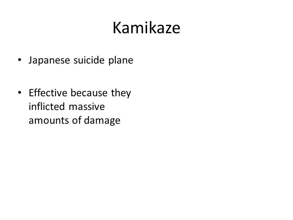 Kamikaze Japanese suicide plane Effective because they inflicted massive amounts of damage