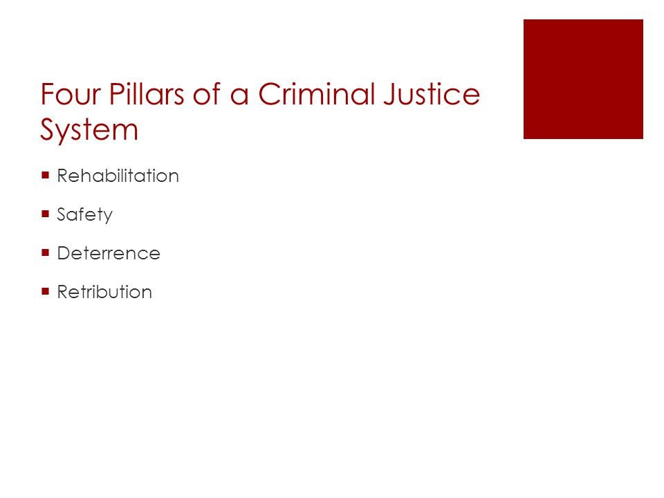 Four Pillars of a Criminal Justice System  Rehabilitation  Safety  Deterrence  Retribution