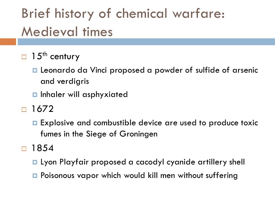 Brief history of chemical warfare: Medieval times  15 th century  Leonardo da Vinci proposed a powder of sulfide of arsenic and verdigris  Inhaler