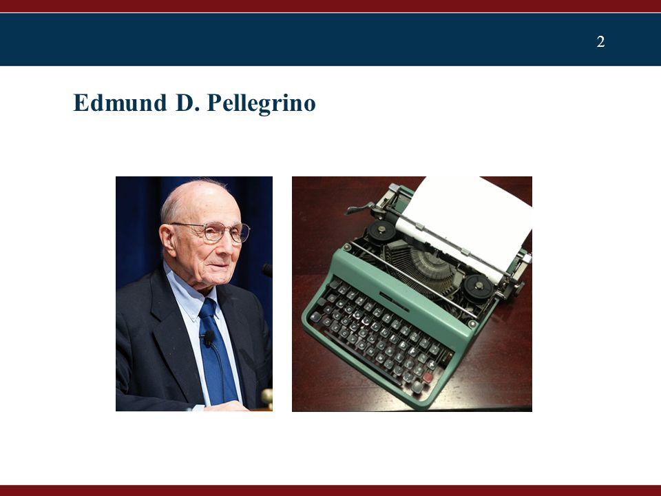 2 Edmund D. Pellegrino