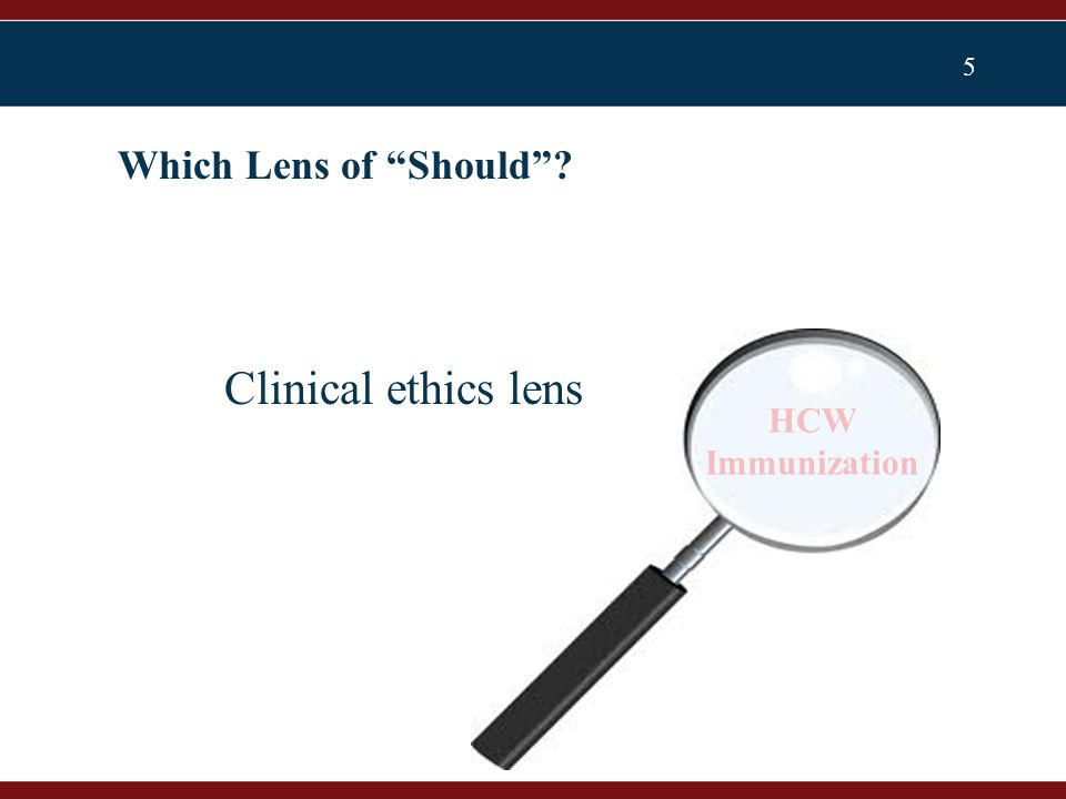 5 Which Lens of Should HCW Immunization Clinical ethics lens