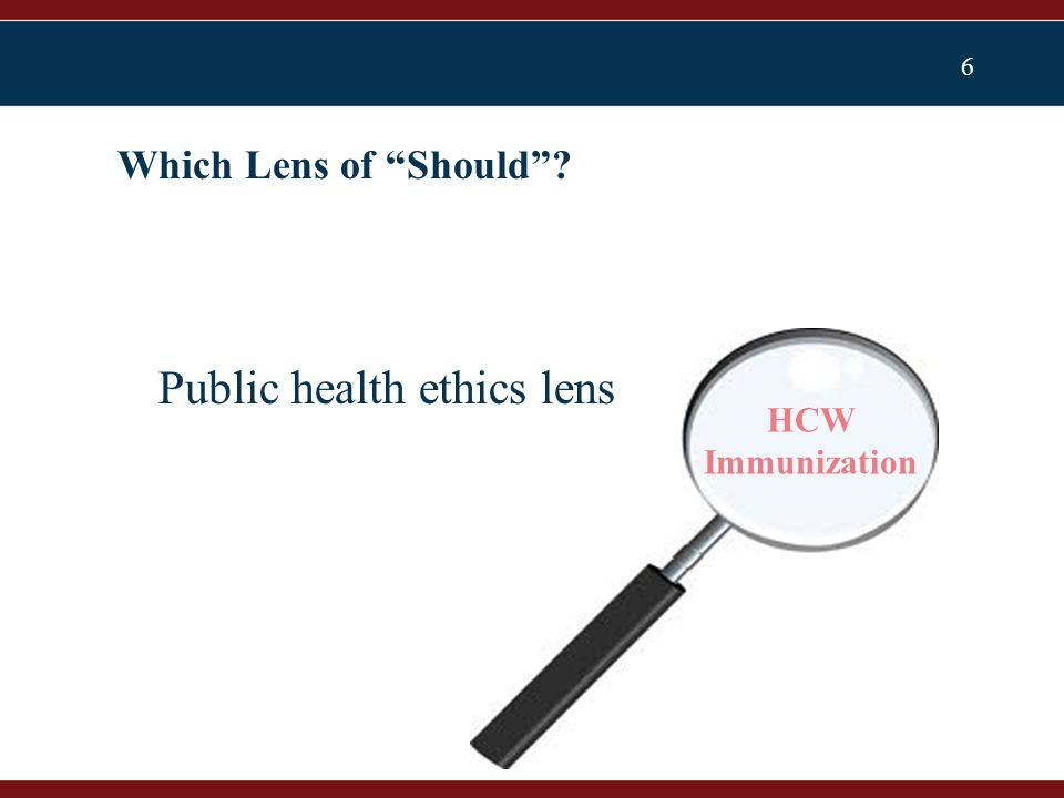7 Which Lens of Should ? Justice lens HCW Immunization