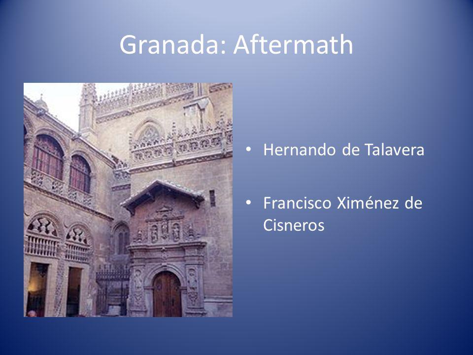 Granada: Aftermath Hernando de Talavera Francisco Ximénez de Cisneros