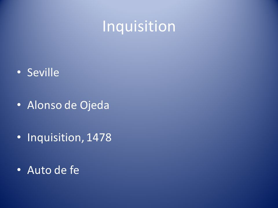 Inquisition Seville Alonso de Ojeda Inquisition, 1478 Auto de fe