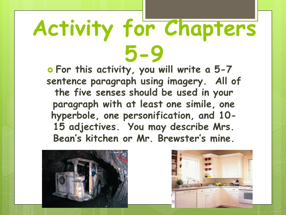 Activity for Chapters 5-9  For this activity, you will write a 5-7 sentence paragraph using imagery.