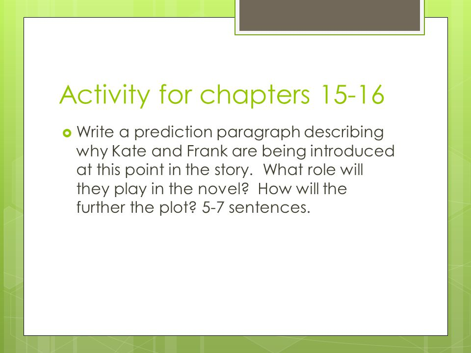 Activity for chapters 15-16  Write a prediction paragraph describing why Kate and Frank are being introduced at this point in the story.