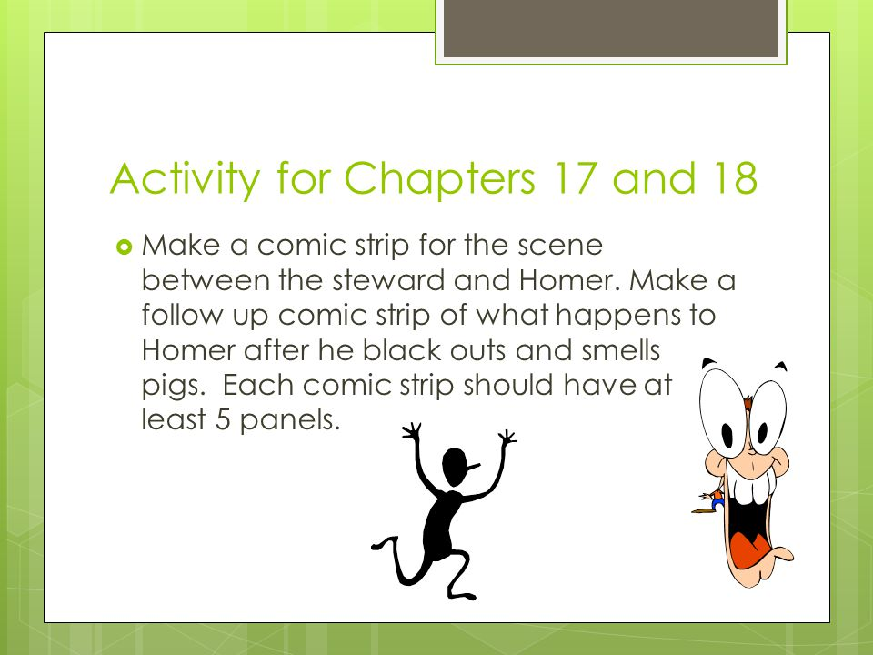 Activity for Chapters 17 and 18  Make a comic strip for the scene between the steward and Homer.