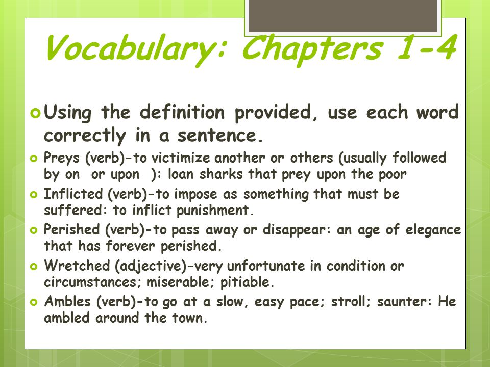 Vocabulary: Chapters 1-4  Using the definition provided, use each word correctly in a sentence.