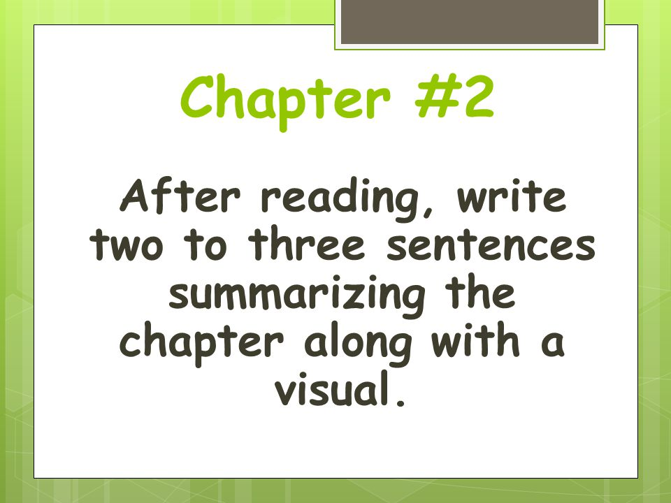 Chapter #2 After reading, write two to three sentences summarizing the chapter along with a visual.