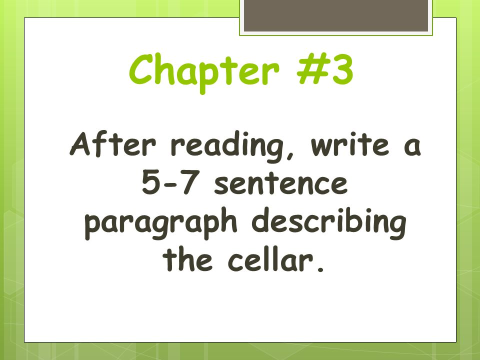 Chapter #3 After reading, write a 5-7 sentence paragraph describing the cellar.