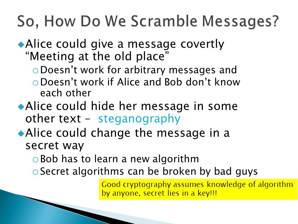 Good cryptography assumes knowledge of algorithm by anyone, secret lies in a key!!.