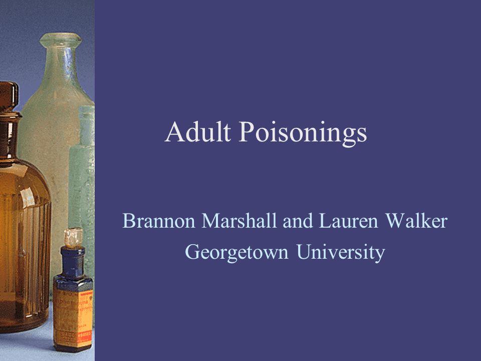 Adult Poisonings Brannon Marshall and Lauren Walker Georgetown University
