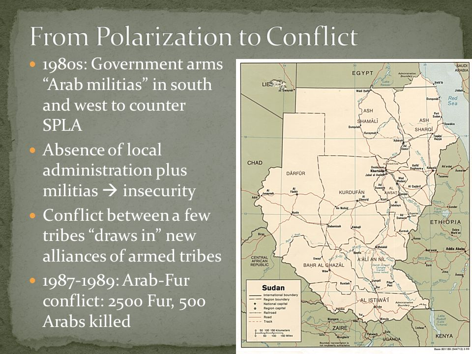 1980s: Government arms Arab militias in south and west to counter SPLA Absence of local administration plus militias  insecurity Conflict between a few tribes draws in new alliances of armed tribes 1987-1989: Arab-Fur conflict: 2500 Fur, 500 Arabs killed