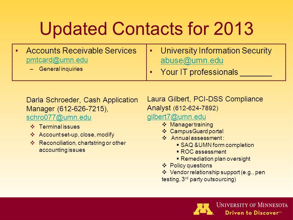 Updated Contacts for 2013 Accounts Receivable Services pmtcard@umn.edu pmtcard@umn.edu –General inquiries Darla Schroeder, Cash Application Manager (6