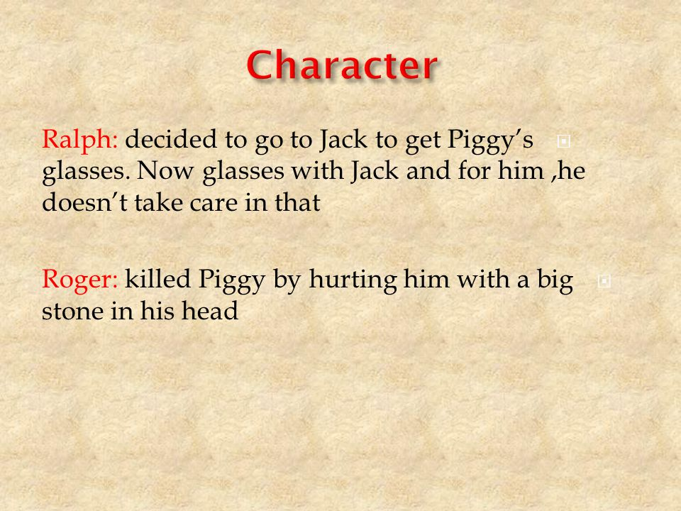  Ralph: decided to go to Jack to get Piggy's glasses.