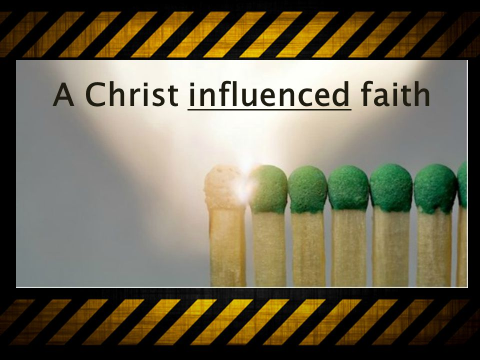 A Christ influenced faith