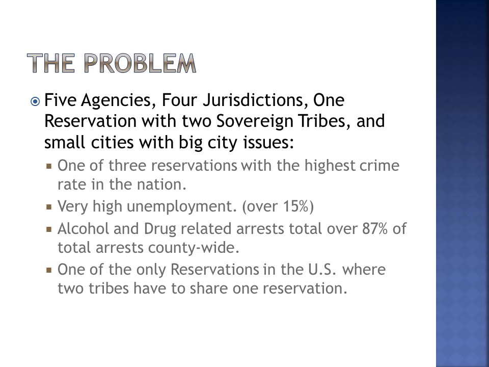  Five Agencies, Four Jurisdictions, One Reservation with two Sovereign Tribes, and small cities with big city issues:  One of three reservations with the highest crime rate in the nation.