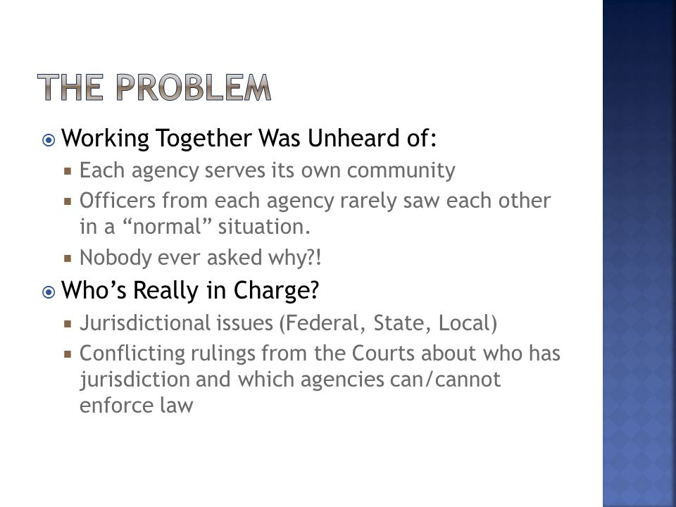 """ Working Together Was Unheard of:  Each agency serves its own community  Officers from each agency rarely saw each other in a """"normal"""" situation. """