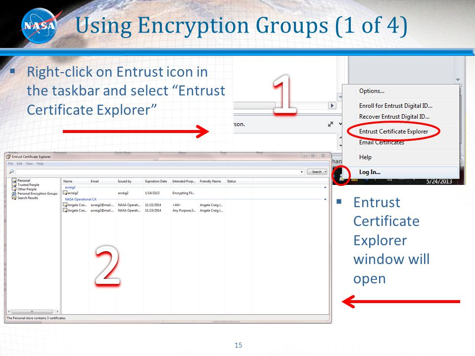 "15 Using Encryption Groups (1 of 4)  Entrust Certificate Explorer window will open  Right-click on Entrust icon in the taskbar and select ""Entrust C"