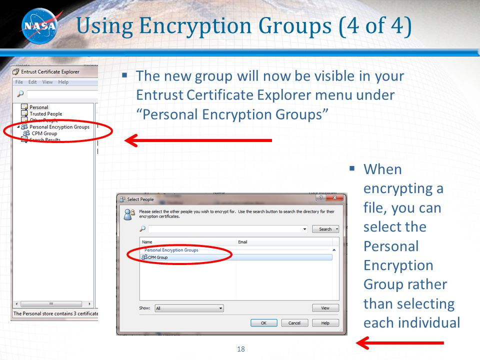 "18 Using Encryption Groups (4 of 4)  The new group will now be visible in your Entrust Certificate Explorer menu under ""Personal Encryption Groups"" "
