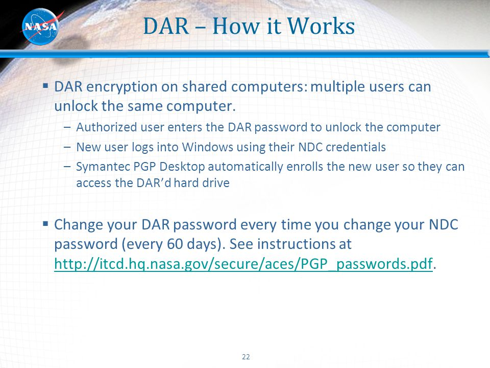 22 DAR – How it Works  DAR encryption on shared computers: multiple users can unlock the same computer. –Authorized user enters the DAR password to u