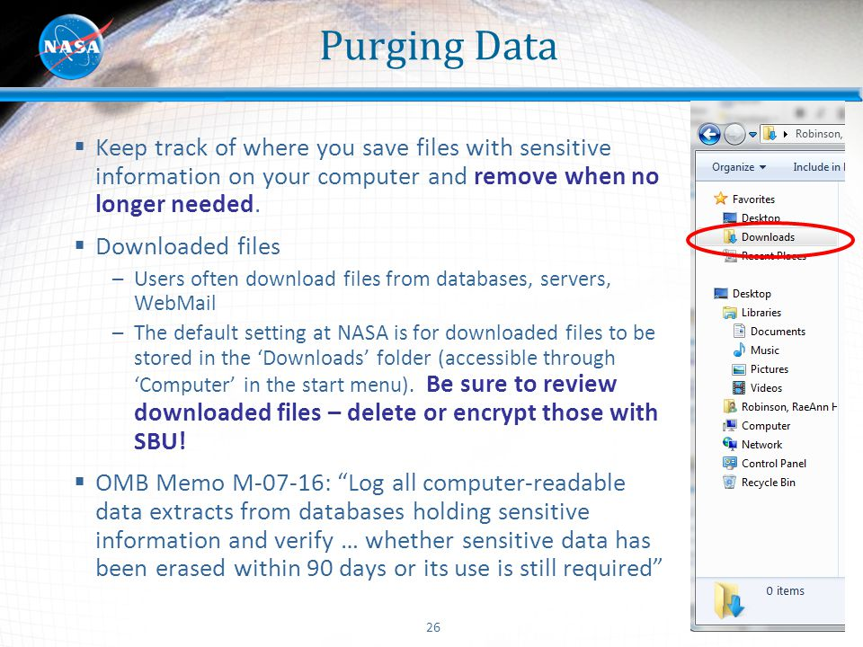 26 Purging Data  Keep track of where you save files with sensitive information on your computer and remove when no longer needed.  Downloaded files