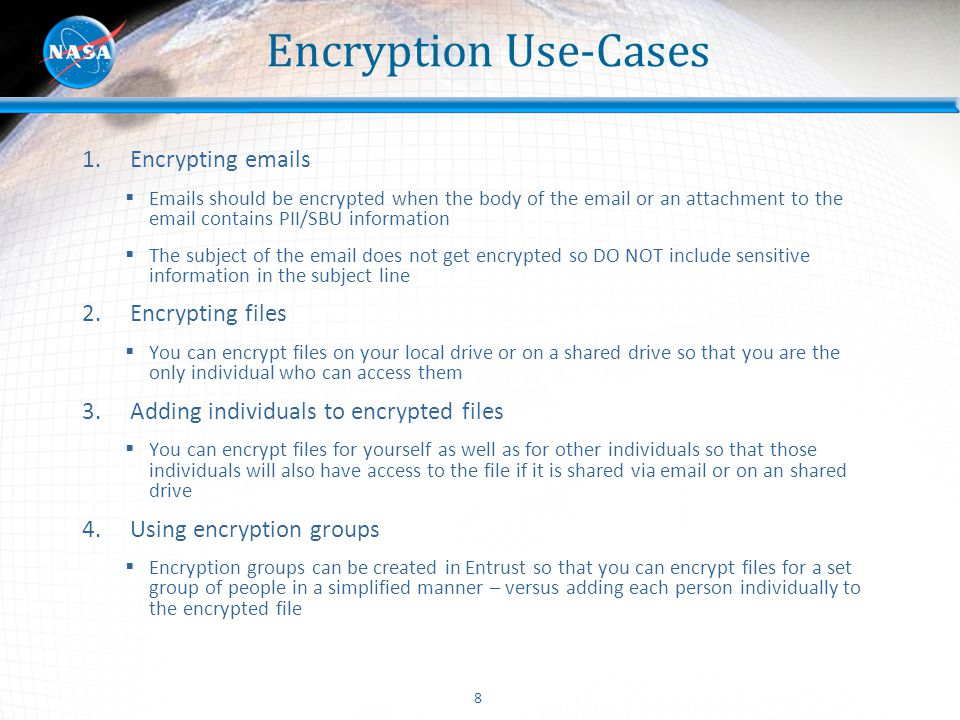 8 Encryption Use-Cases 1.Encrypting emails  Emails should be encrypted when the body of the email or an attachment to the email contains PII/SBU info