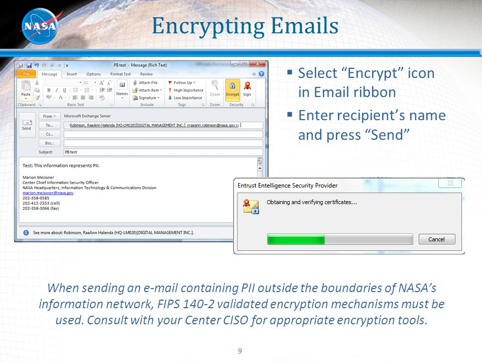 "9 Encrypting Emails  Select ""Encrypt"" icon in Email ribbon  Enter recipient's name and press ""Send"" When sending an e-mail containing PII outside th"