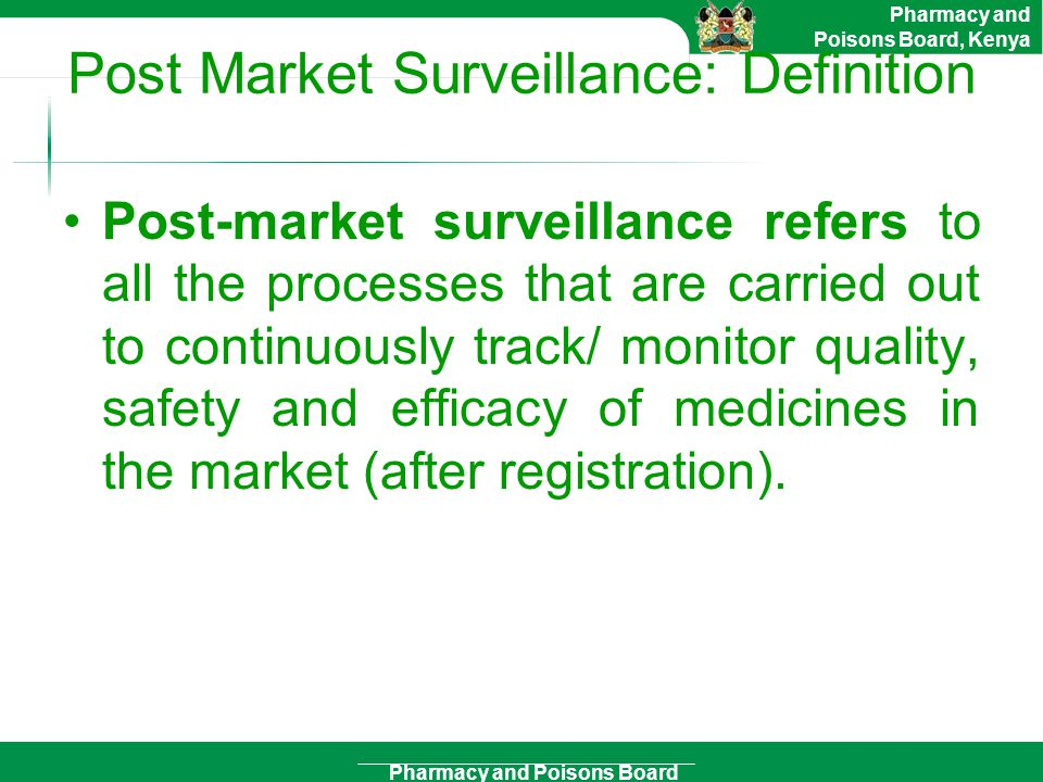 Pharmacy and Poisons Board Pharmacy and Poisons Board, Kenya Why Post Market Surveillance.