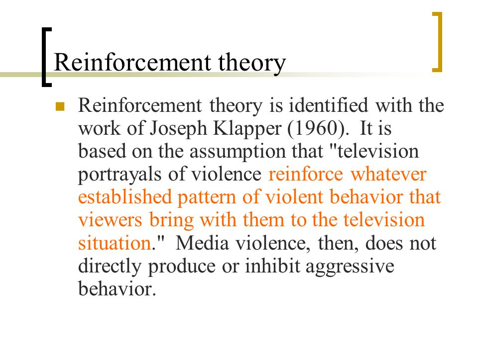 Reinforcement theory Reinforcement theory is identified with the work of Joseph Klapper (1960).