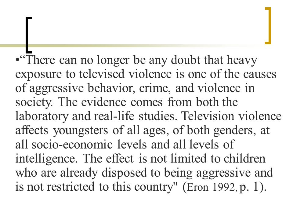 There can no longer be any doubt that heavy exposure to televised violence is one of the causes of aggressive behavior, crime, and violence in society.