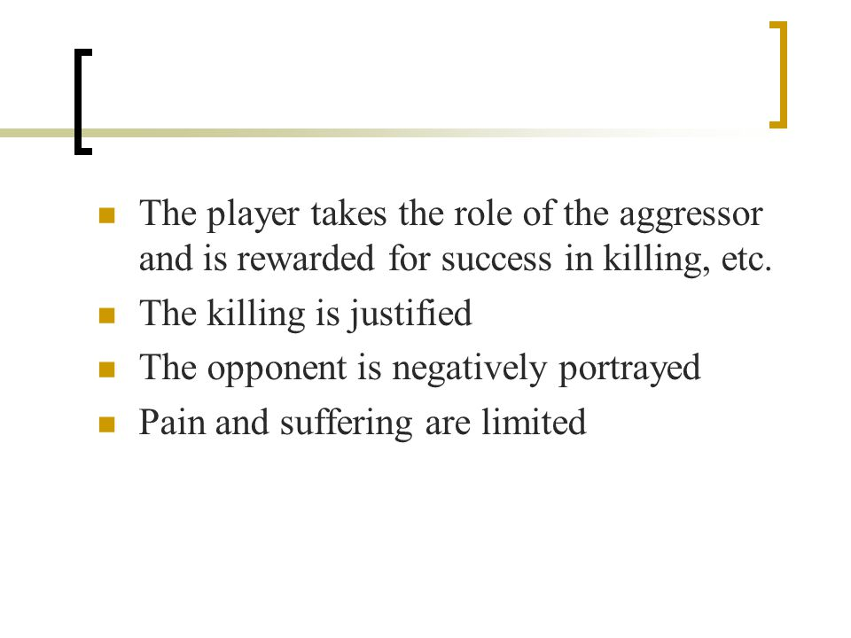The player takes the role of the aggressor and is rewarded for success in killing, etc.