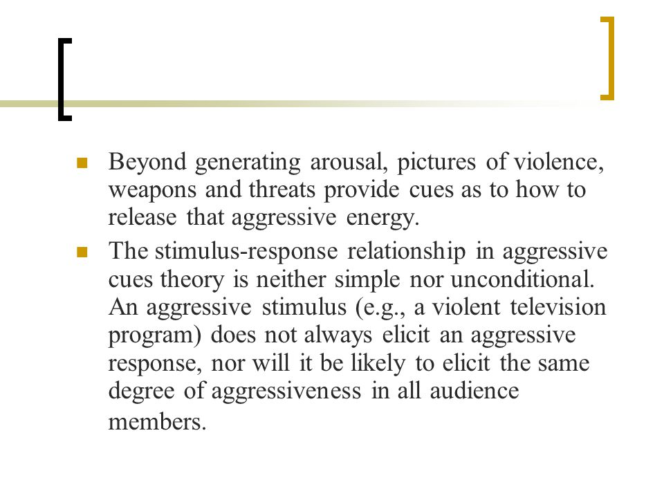 Beyond generating arousal, pictures of violence, weapons and threats provide cues as to how to release that aggressive energy.