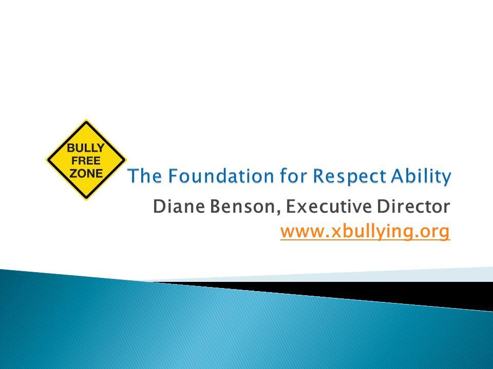 Diane Benson, Executive Director www.xbullying.org