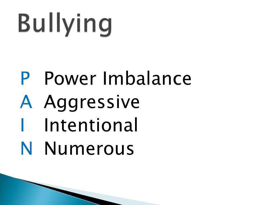 PPower Imbalance AAggressive IIntentional NNumerous