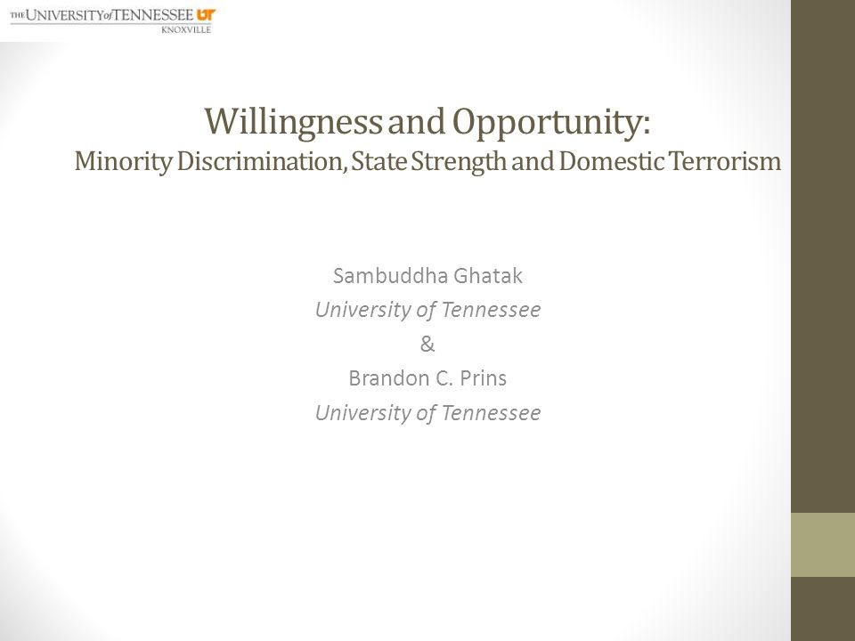 Willingness and Opportunity: Minority Discrimination, State Strength and Domestic Terrorism Sambuddha Ghatak University of Tennessee & Brandon C.