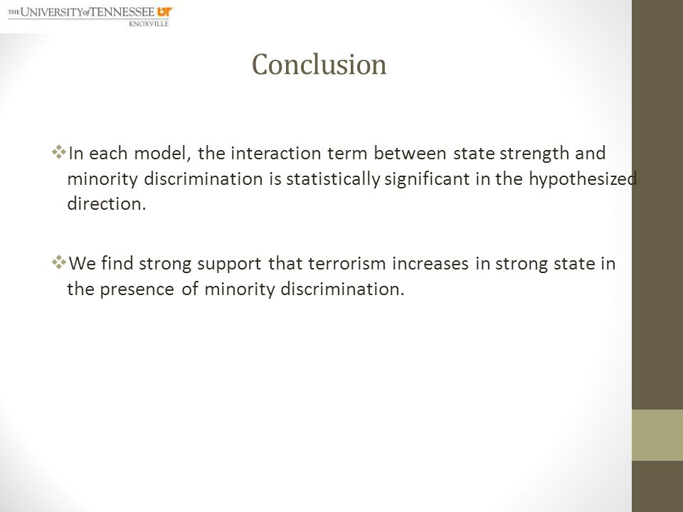 Conclusion  In each model, the interaction term between state strength and minority discrimination is statistically significant in the hypothesized direction.