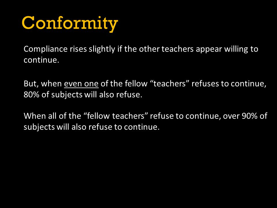 """Conformity Compliance rises slightly if the other teachers appear willing to continue. But, when even one of the fellow """"teachers"""" refuses to continue"""