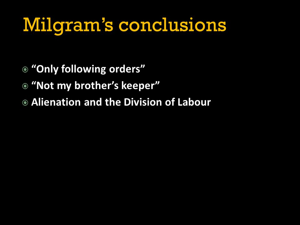 """Milgram's conclusions  """"Only following orders""""  """"Not my brother's keeper""""  Alienation and the Division of Labour"""