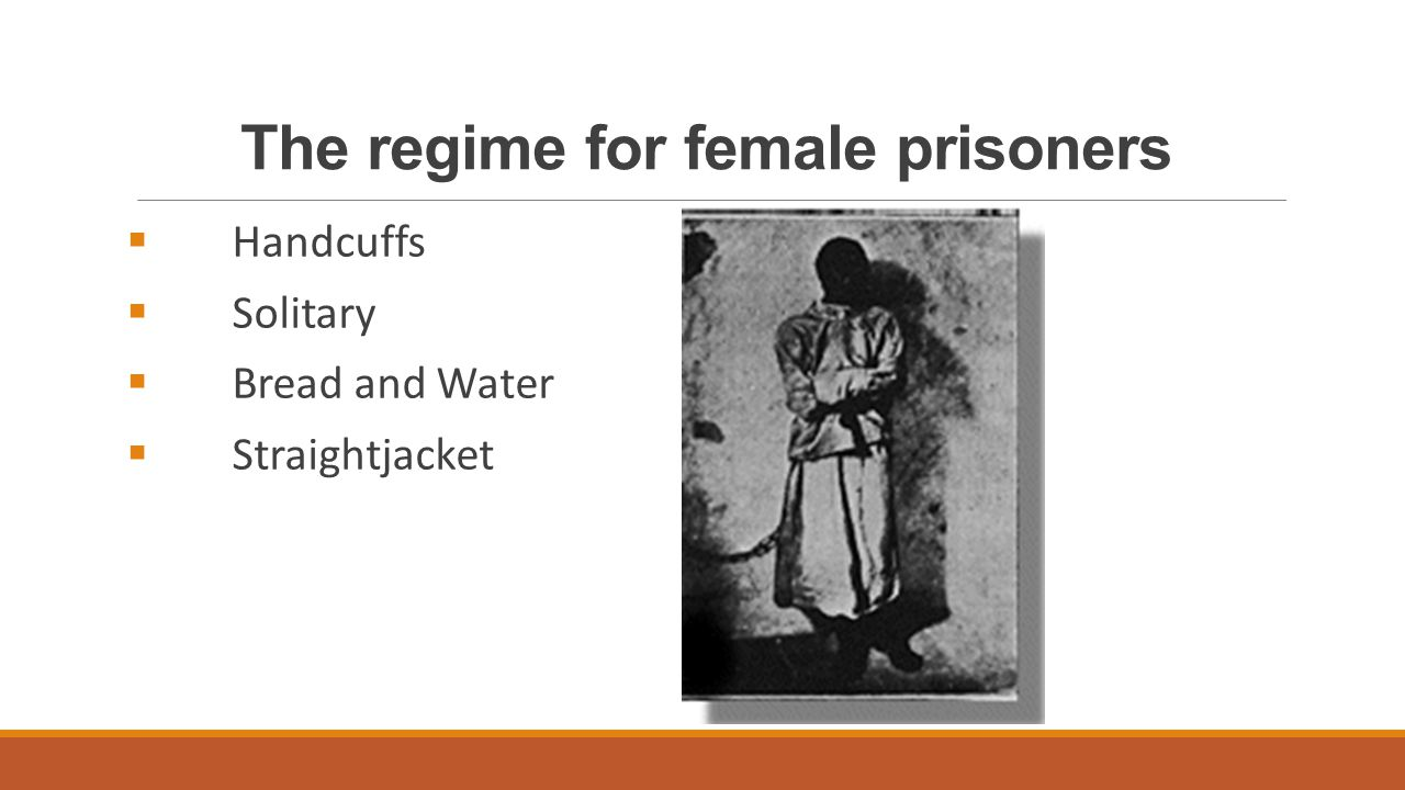 The regime for female prisoners  Handcuffs  Solitary  Bread and Water  Straightjacket
