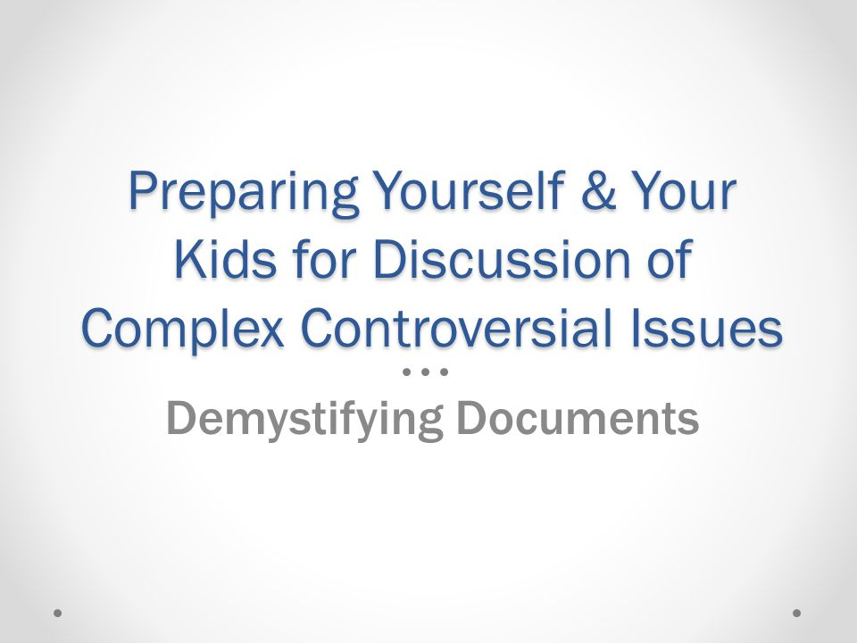 Preparing Yourself & Your Kids for Discussion of Complex Controversial Issues Demystifying Documents