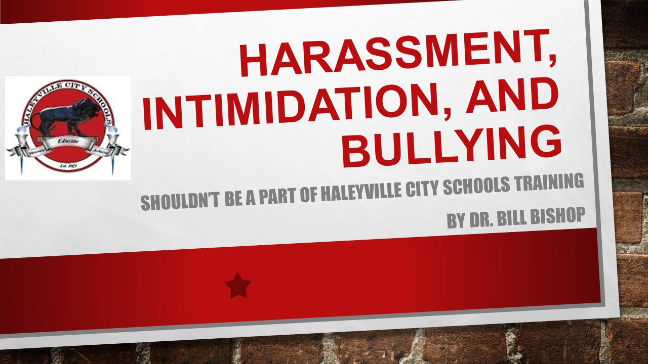 HARASSMENT, INTIMIDATION, AND BULLYING SHOULDN'T BE A PART OF HALEYVILLE CITY SCHOOLS TRAINING BY DR.