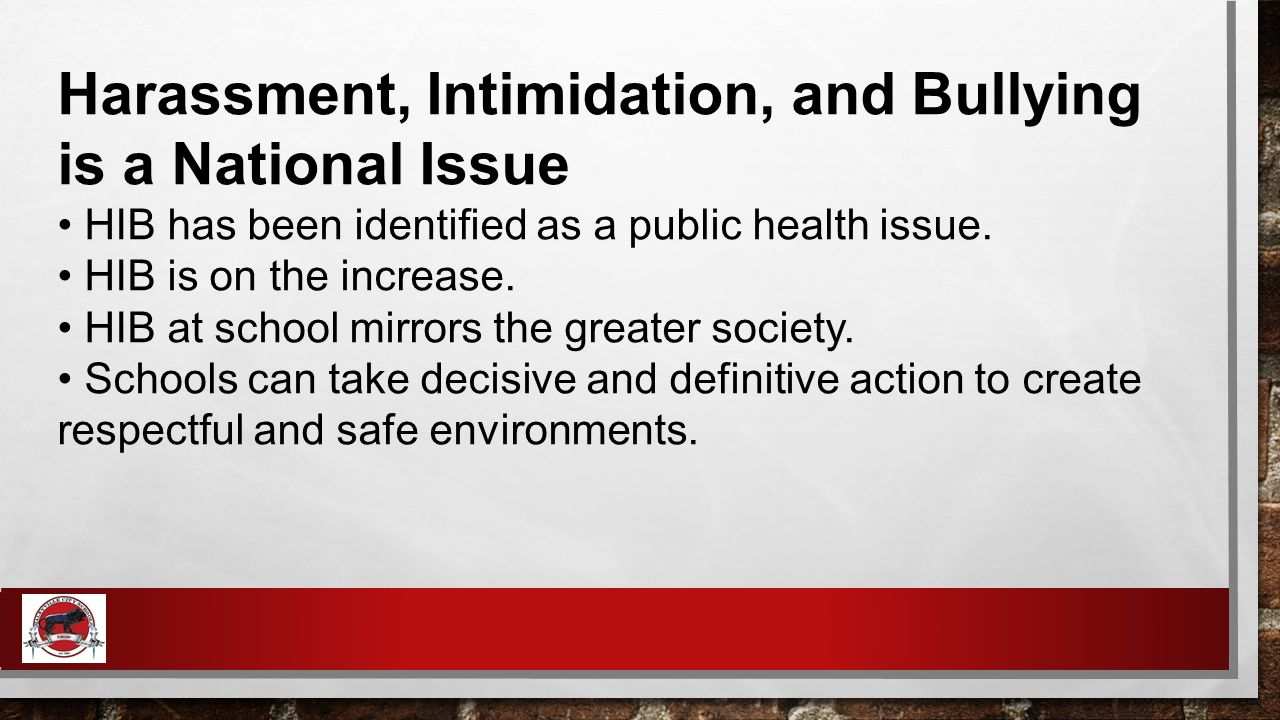 Harassment, Intimidation, and Bullying is a National Issue HIB has been identified as a public health issue.