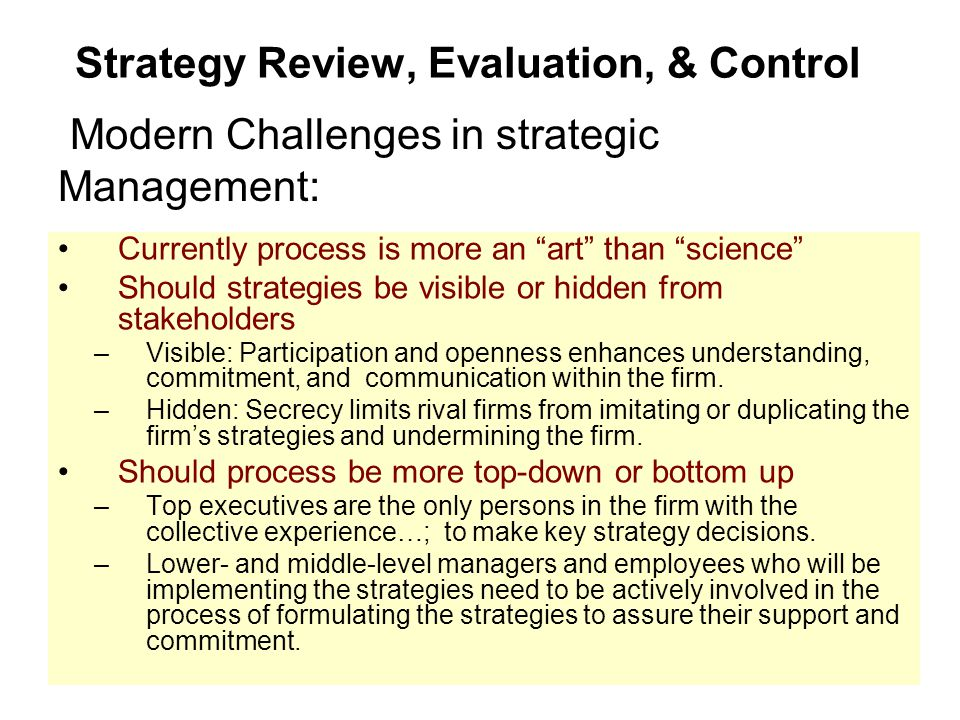 "Strategy Review, Evaluation, & Control Currently process is more an ""art"" than ""science"" Should strategies be visible or hidden from stakeholders –Vis"