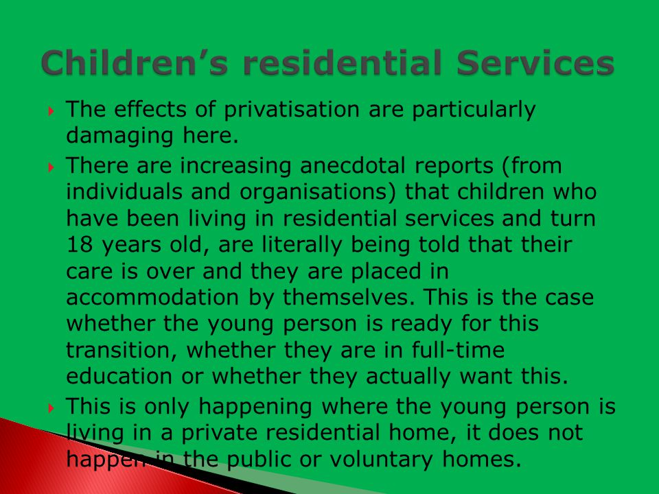  The effects of privatisation are particularly damaging here.  There are increasing anecdotal reports (from individuals and organisations) that chil