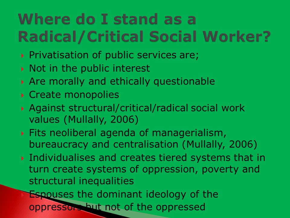  Privatisation of public services are;  Not in the public interest  Are morally and ethically questionable  Create monopolies  Against structural